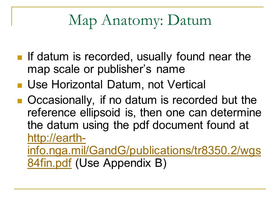 Map Anatomy: Datum If datum is recorded, usually found near the map scale or publisher's name. Use Horizontal Datum, not Vertical.