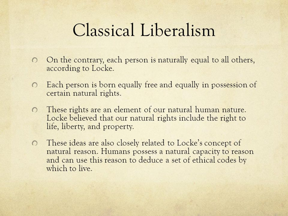 Classical Liberalism On the contrary, each person is naturally equal to all others, according to Locke.