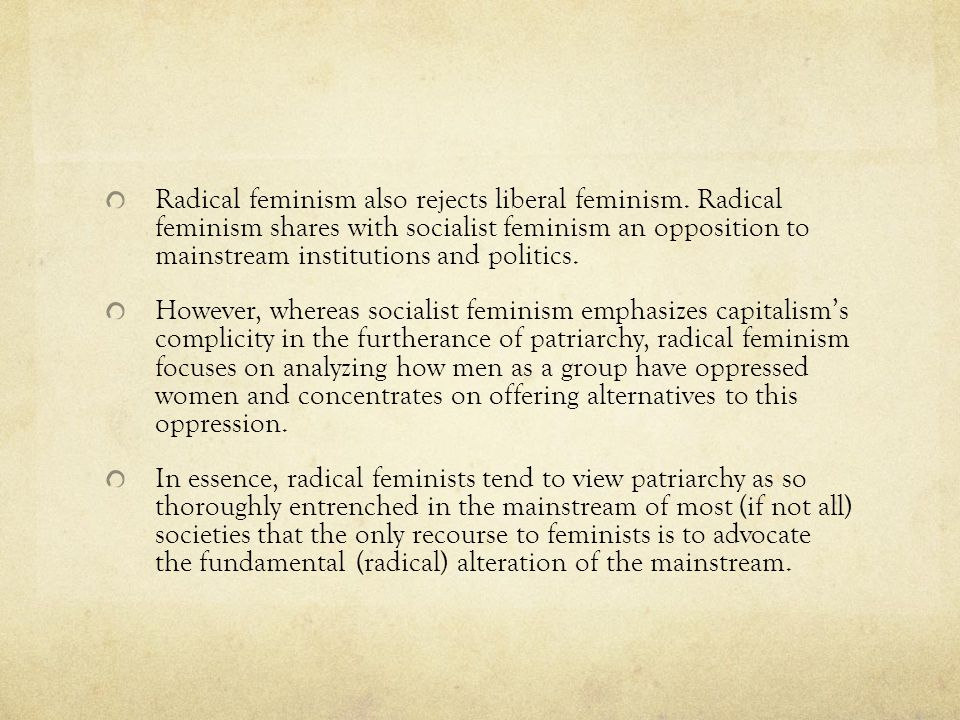 Radical feminism also rejects liberal feminism
