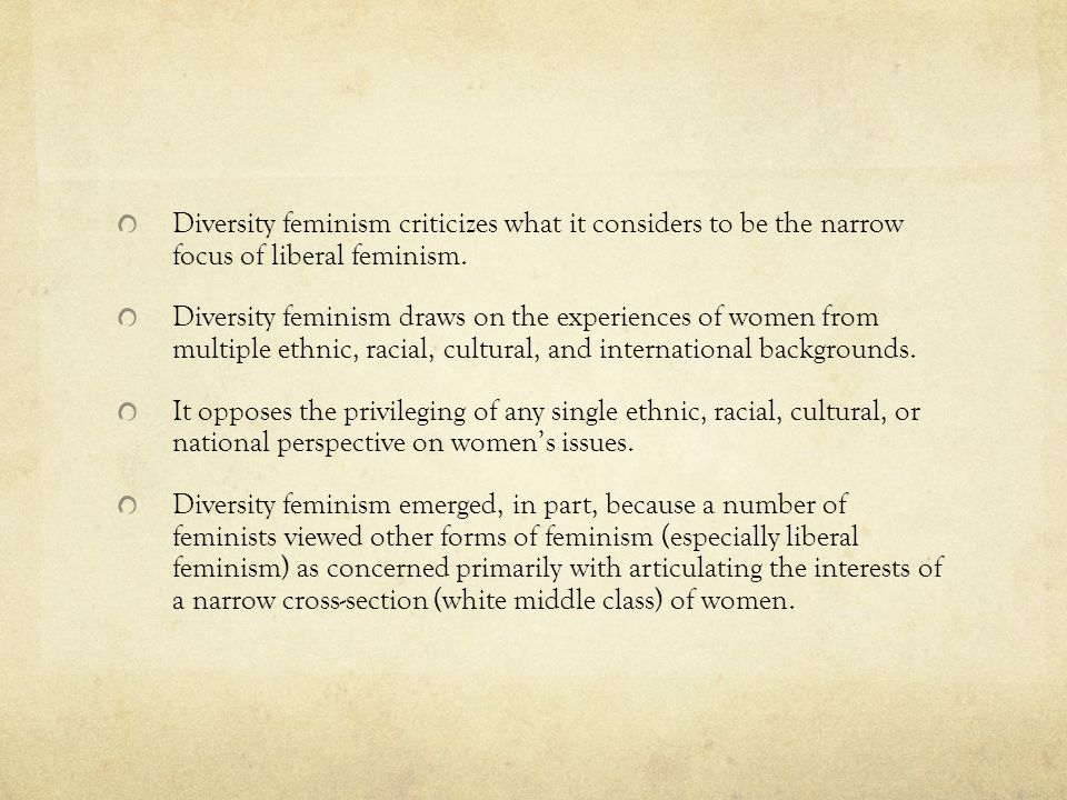 Diversity feminism criticizes what it considers to be the narrow focus of liberal feminism.