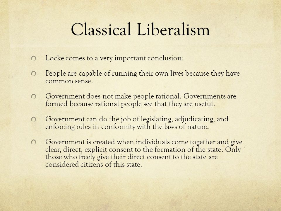 Classical Liberalism Locke comes to a very important conclusion:
