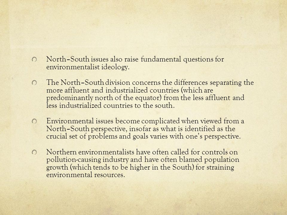 North–South issues also raise fundamental questions for environmentalist ideology.