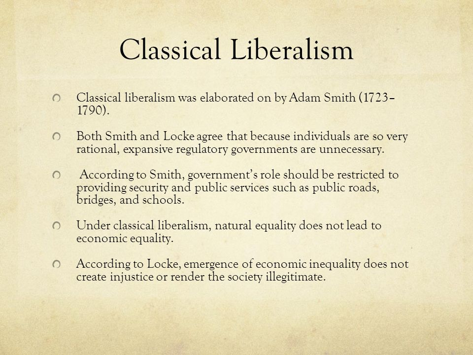 Classical Liberalism Classical liberalism was elaborated on by Adam Smith (1723– 1790).