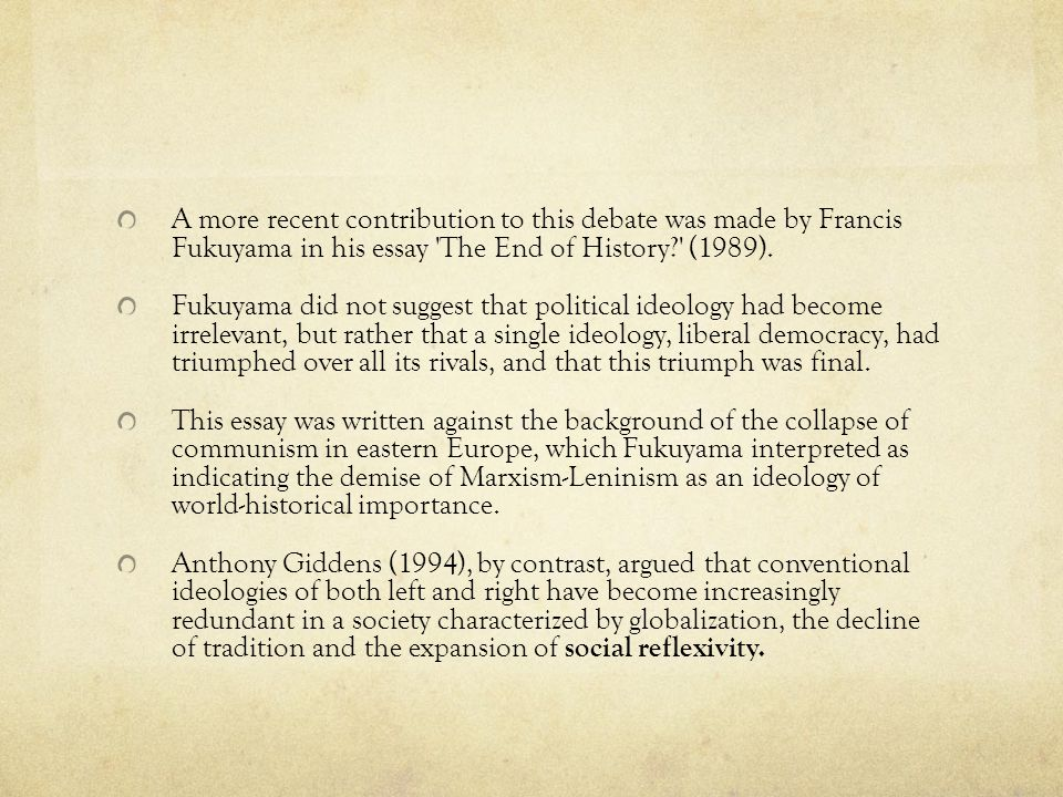A more recent contribution to this debate was made by Francis Fukuyama in his essay The End of History (1989).