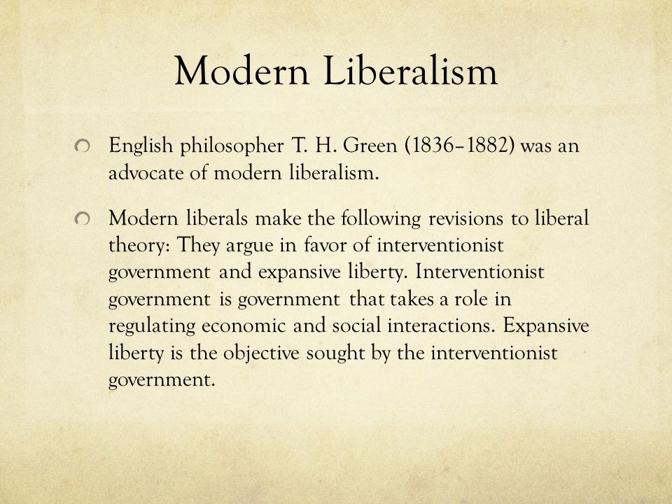 Modern Liberalism English philosopher T. H. Green (1836–1882) was an advocate of modern liberalism.