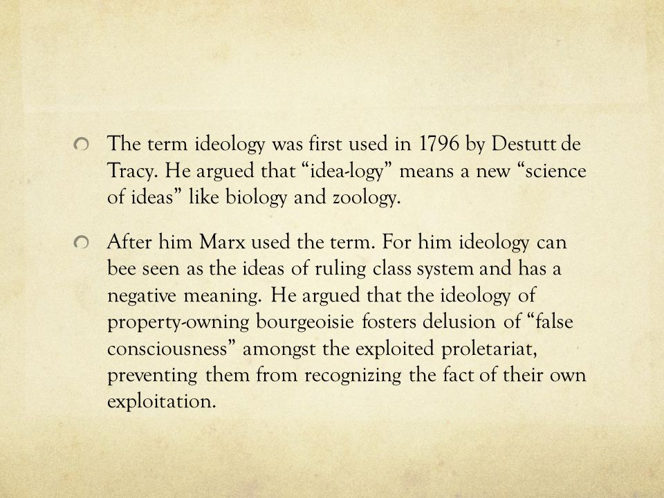 The term ideology was first used in 1796 by Destutt de Tracy