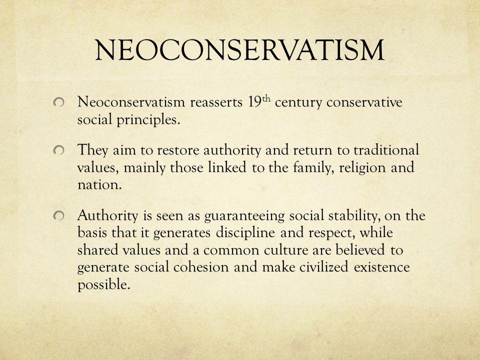 NEOCONSERVATISM Neoconservatism reasserts 19th century conservative social principles.