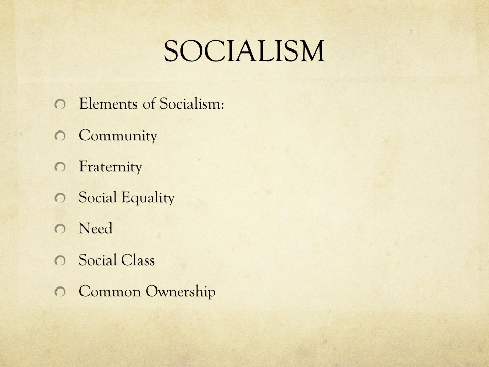 SOCIALISM Elements of Socialism: Community Fraternity Social Equality