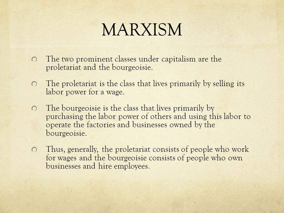 MARXISM The two prominent classes under capitalism are the proletariat and the bourgeoisie.
