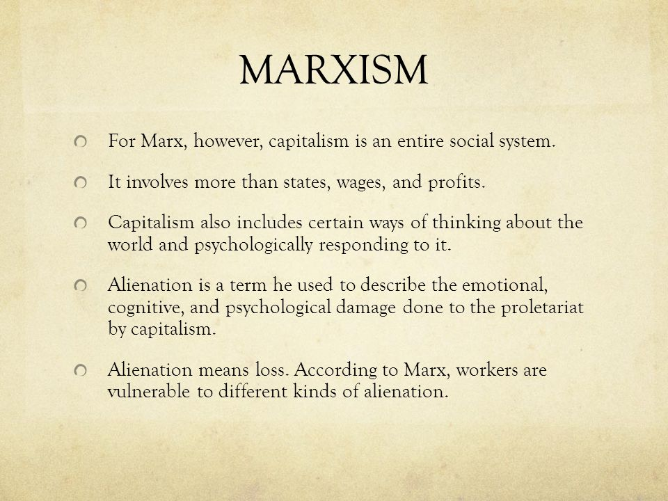 MARXISM For Marx, however, capitalism is an entire social system.