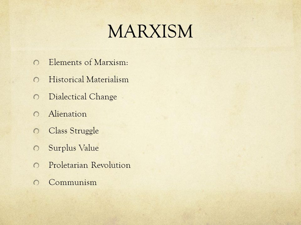 MARXISM Elements of Marxism: Historical Materialism Dialectical Change