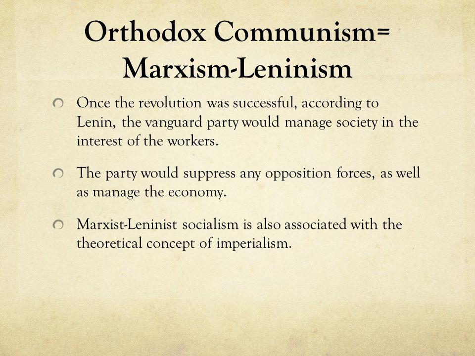 Orthodox Communism= Marxism-Leninism