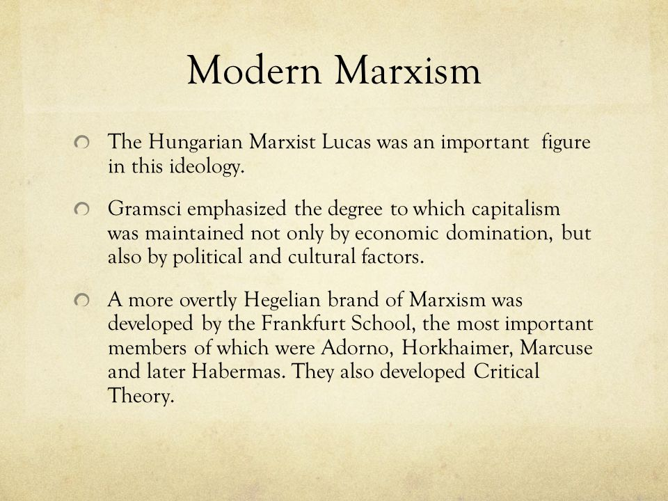 Modern Marxism The Hungarian Marxist Lucas was an important figure in this ideology.