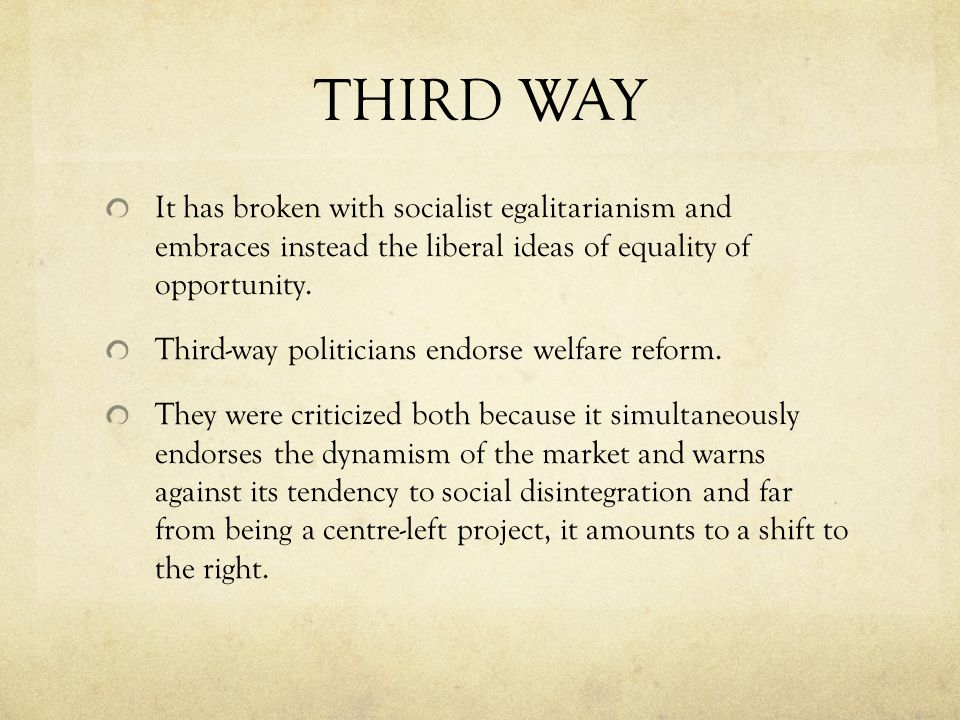 THIRD WAY It has broken with socialist egalitarianism and embraces instead the liberal ideas of equality of opportunity.