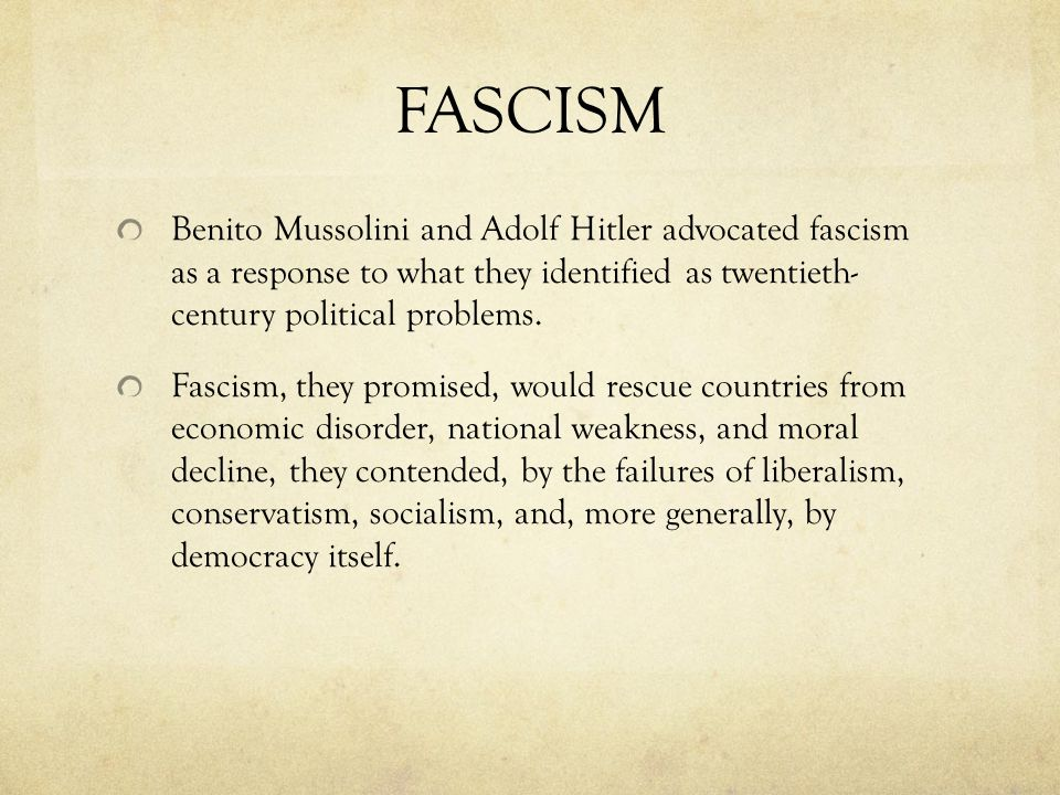 FASCISM Benito Mussolini and Adolf Hitler advocated fascism as a response to what they identified as twentieth- century political problems.