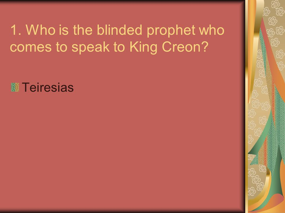 1. Who is the blinded prophet who comes to speak to King Creon