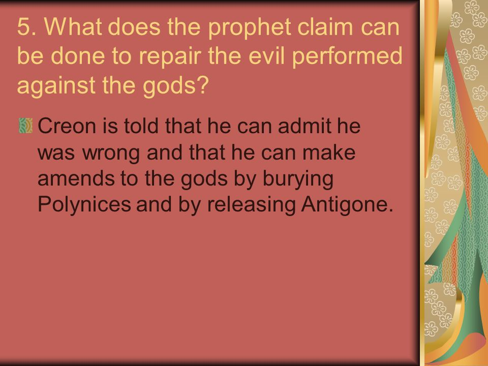5. What does the prophet claim can be done to repair the evil performed against the gods