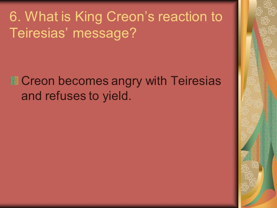 6. What is King Creon's reaction to Teiresias' message