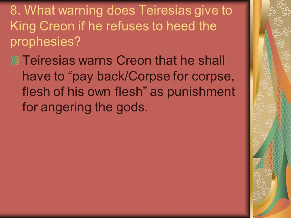8. What warning does Teiresias give to King Creon if he refuses to heed the prophesies