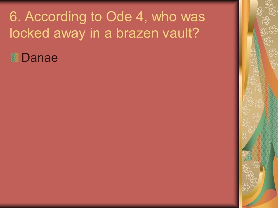 6. According to Ode 4, who was locked away in a brazen vault