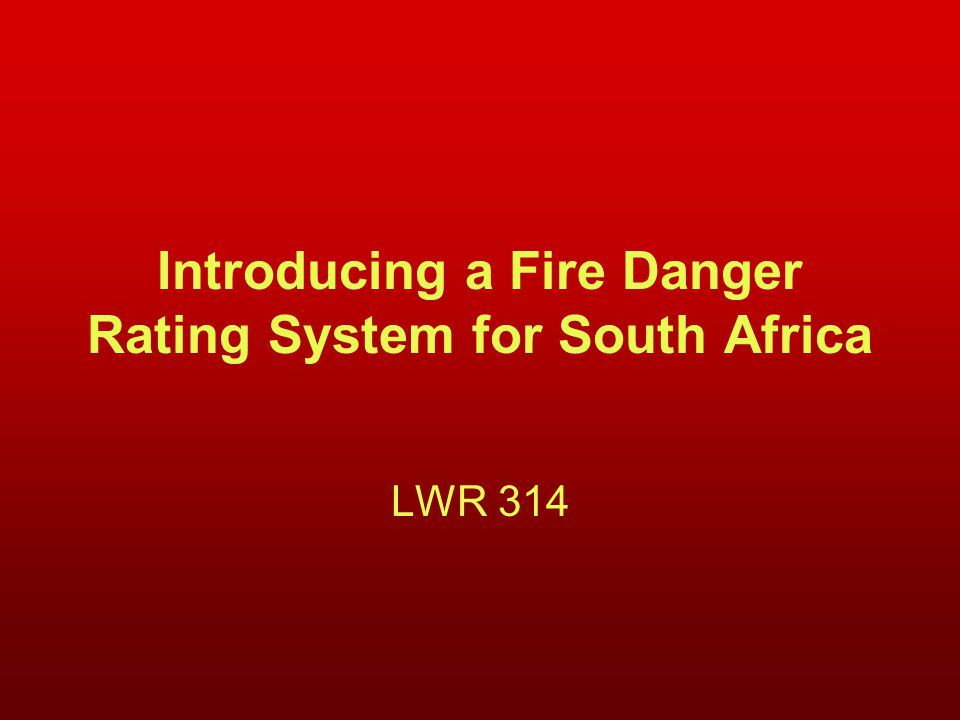 Introducing a Fire Danger Rating System for South Africa