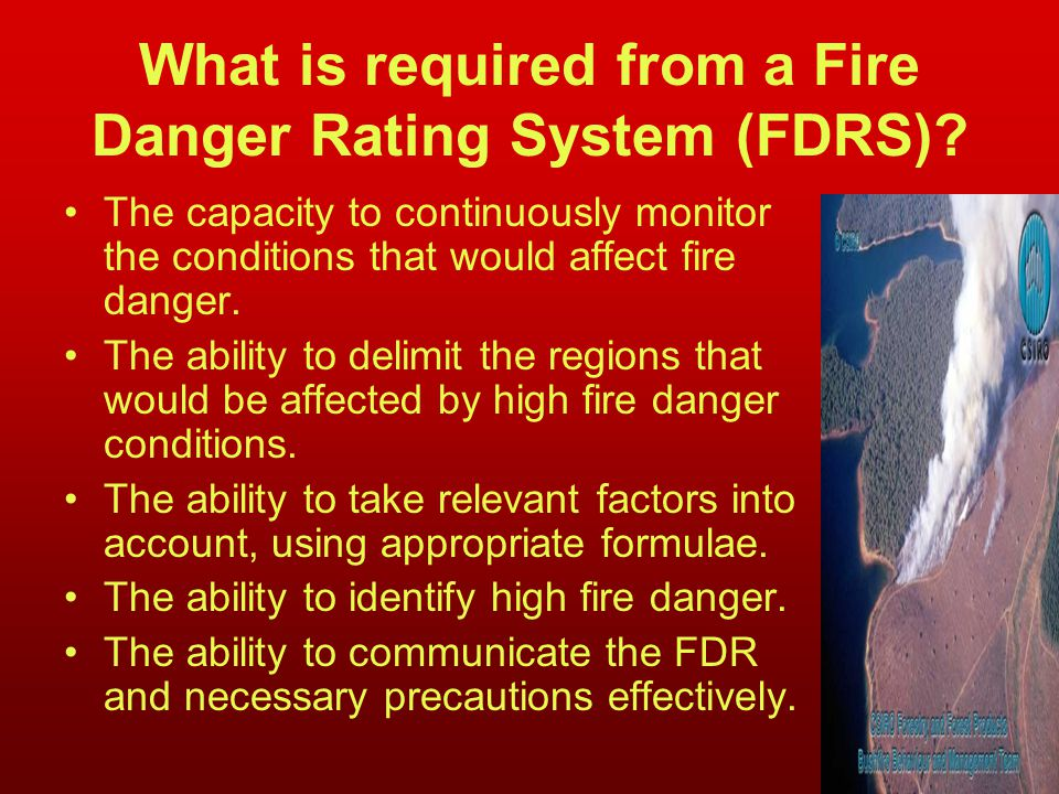 What is required from a Fire Danger Rating System (FDRS)
