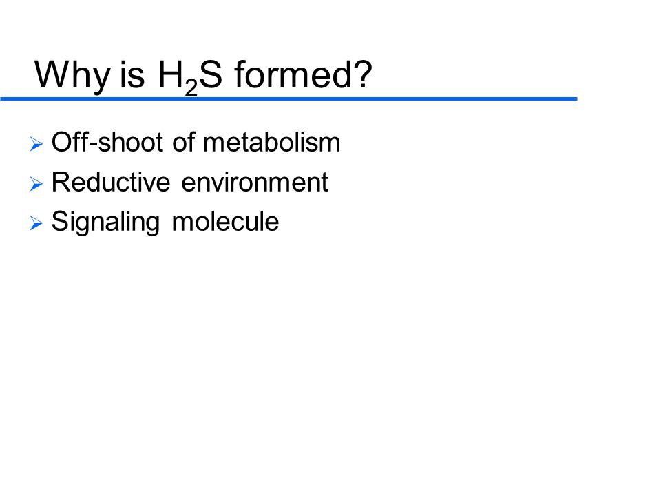 Why is H2S formed Off-shoot of metabolism Reductive environment