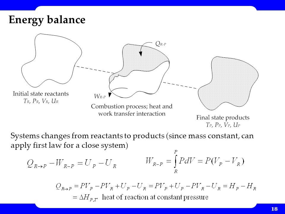 Energy balance Systems changes from reactants to products (since mass constant, can apply first law for a close system)