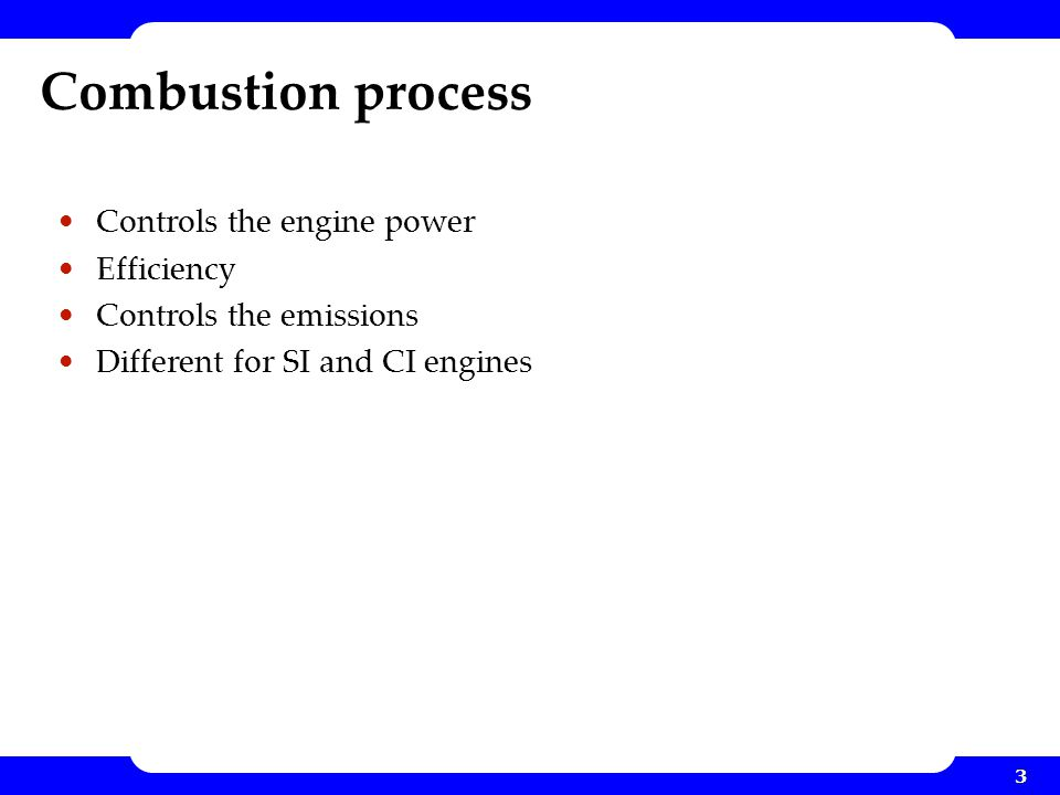 Combustion process Controls the engine power Efficiency