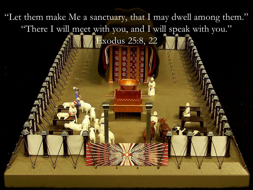 Let them make Me a sanctuary, that I may dwell among them
