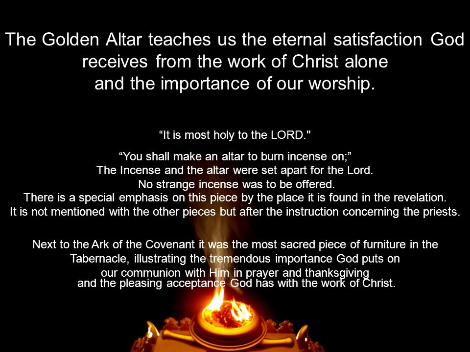 The Golden Altar teaches us the eternal satisfaction God receives from the work of Christ alone and the importance of our worship.