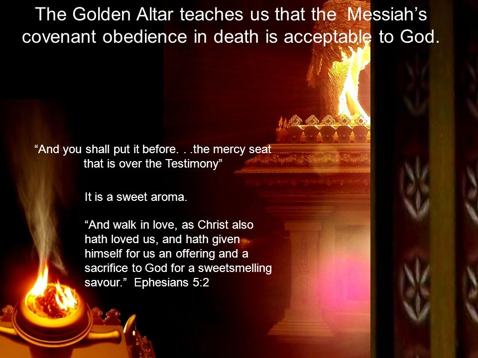 The Golden Altar teaches us that the Messiah's covenant obedience in death is acceptable to God.