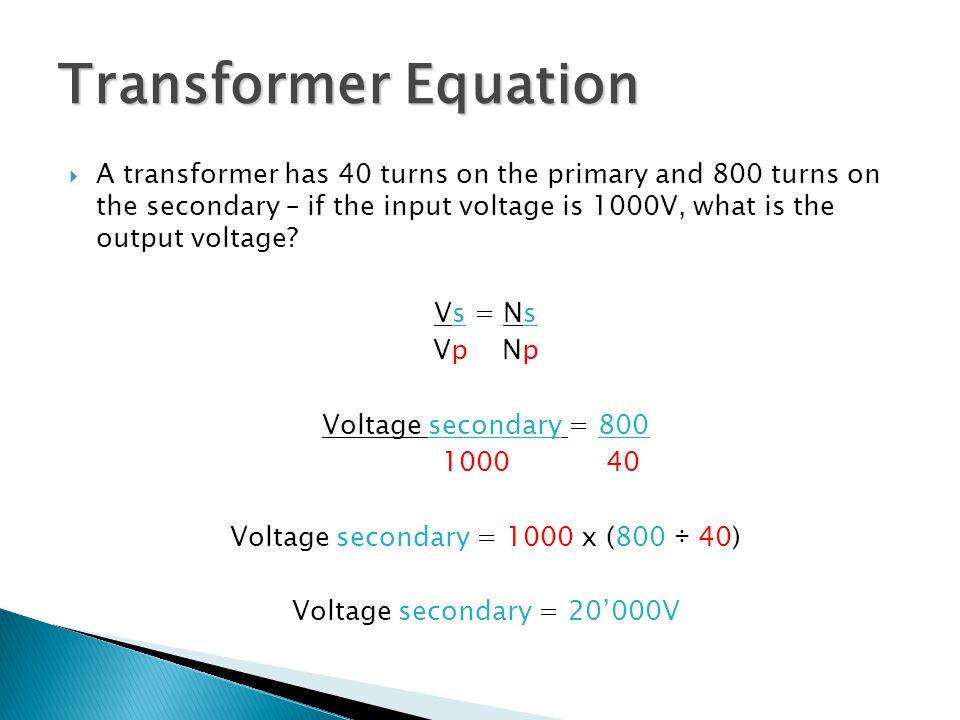 Voltage secondary = 1000 x (800 ÷ 40)
