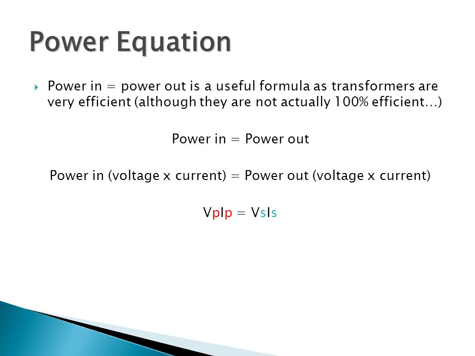 Power in (voltage x current) = Power out (voltage x current)
