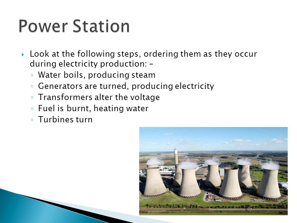 Power Station Look at the following steps, ordering them as they occur during electricity production: -