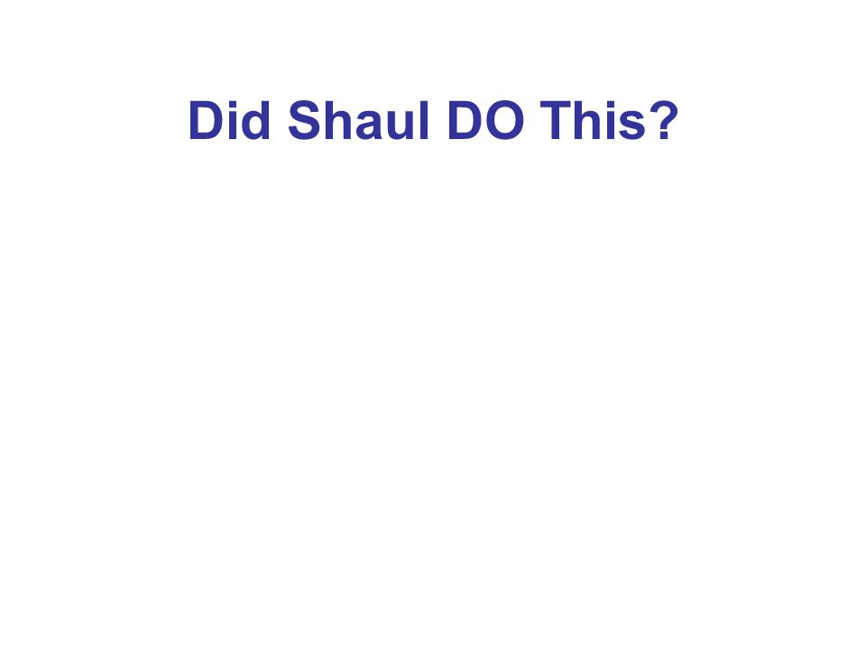 Did Shaul DO This