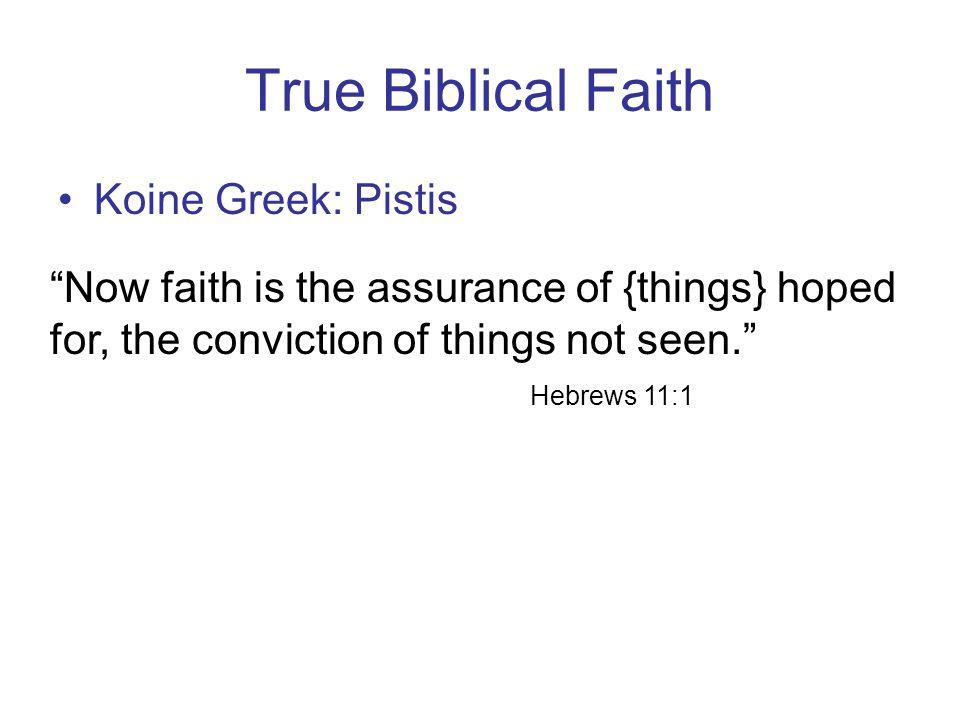 True Biblical Faith Koine Greek: Pistis
