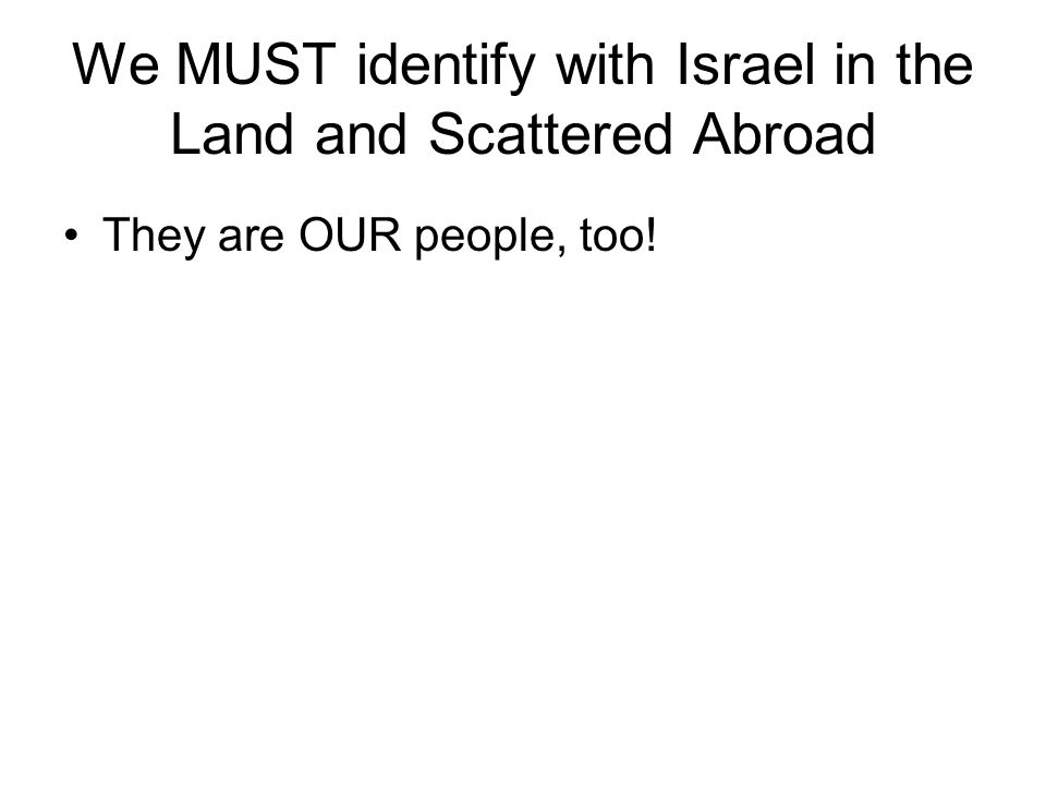 We MUST identify with Israel in the Land and Scattered Abroad