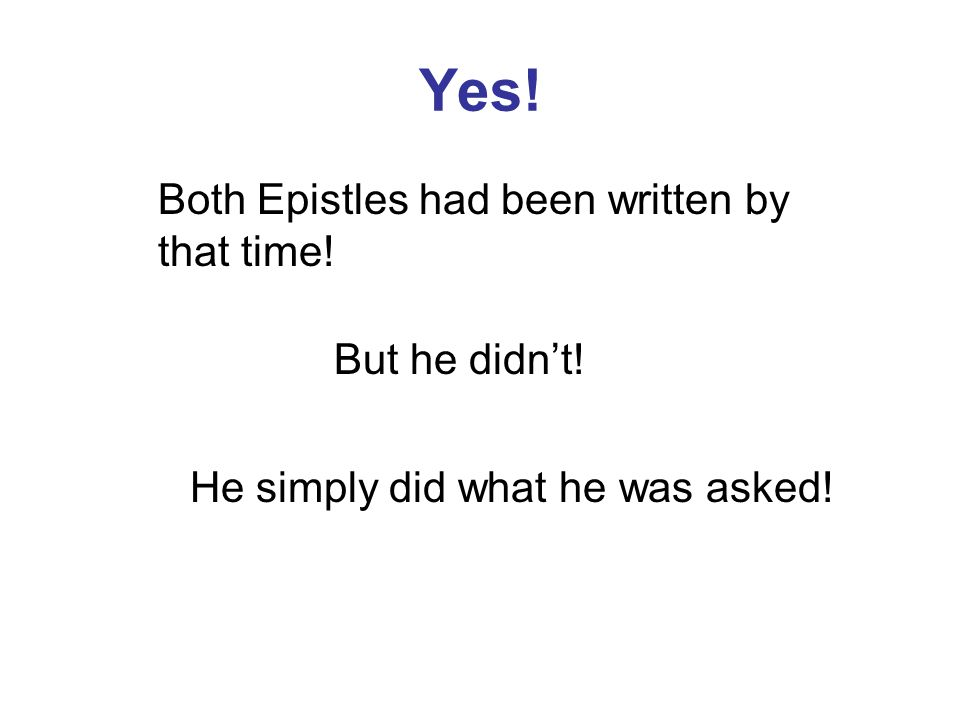 Yes! Both Epistles had been written by that time! But he didn't!