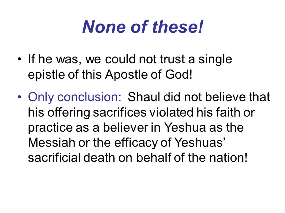 None of these! If he was, we could not trust a single epistle of this Apostle of God!