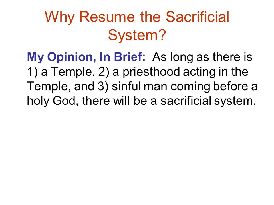 Why Resume the Sacrificial System