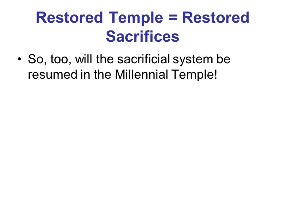 Restored Temple = Restored Sacrifices