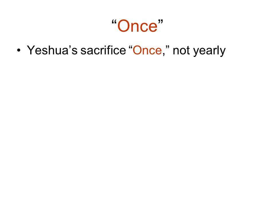 Once Yeshua's sacrifice Once, not yearly