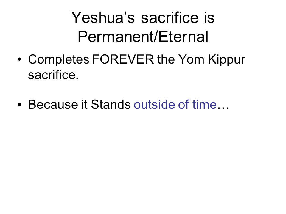 Yeshua's sacrifice is Permanent/Eternal