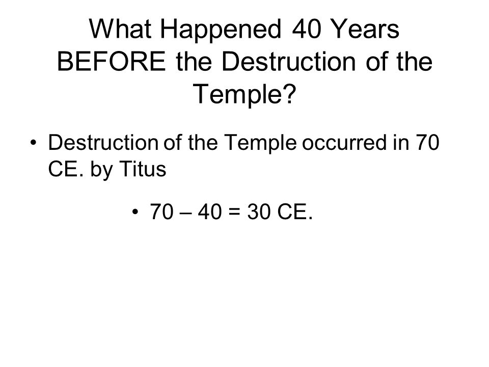 What Happened 40 Years BEFORE the Destruction of the Temple