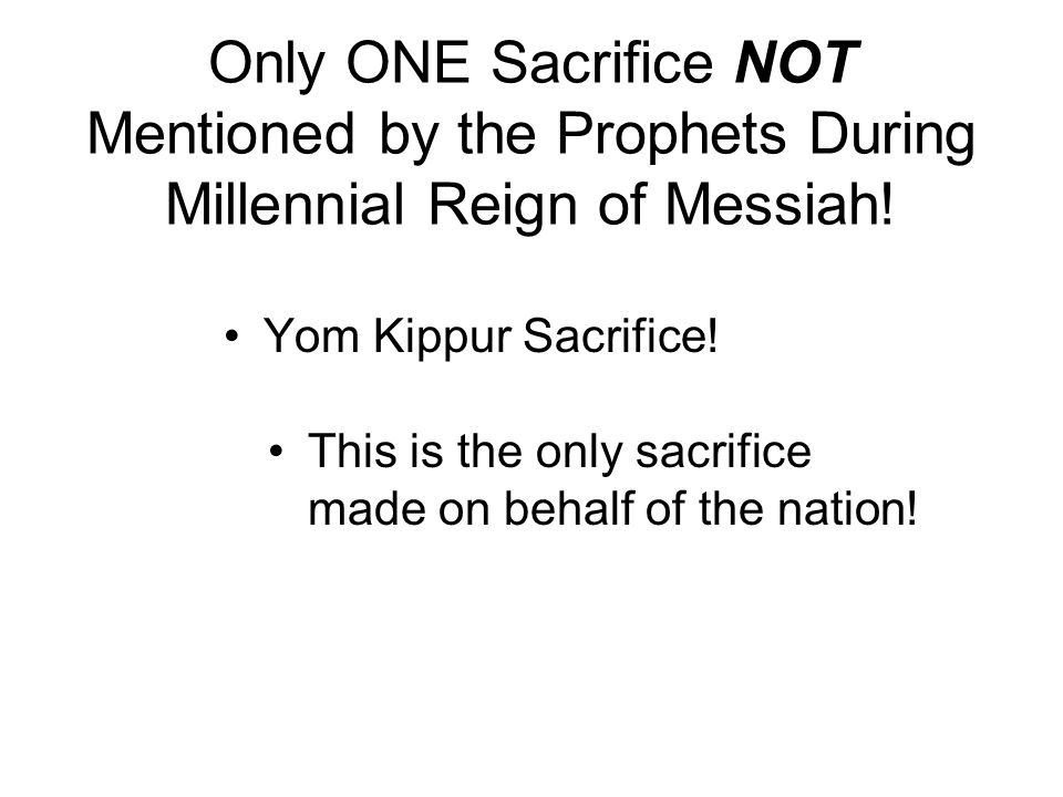 Only ONE Sacrifice NOT Mentioned by the Prophets During Millennial Reign of Messiah!