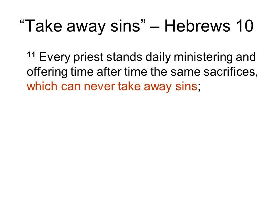Take away sins – Hebrews 10