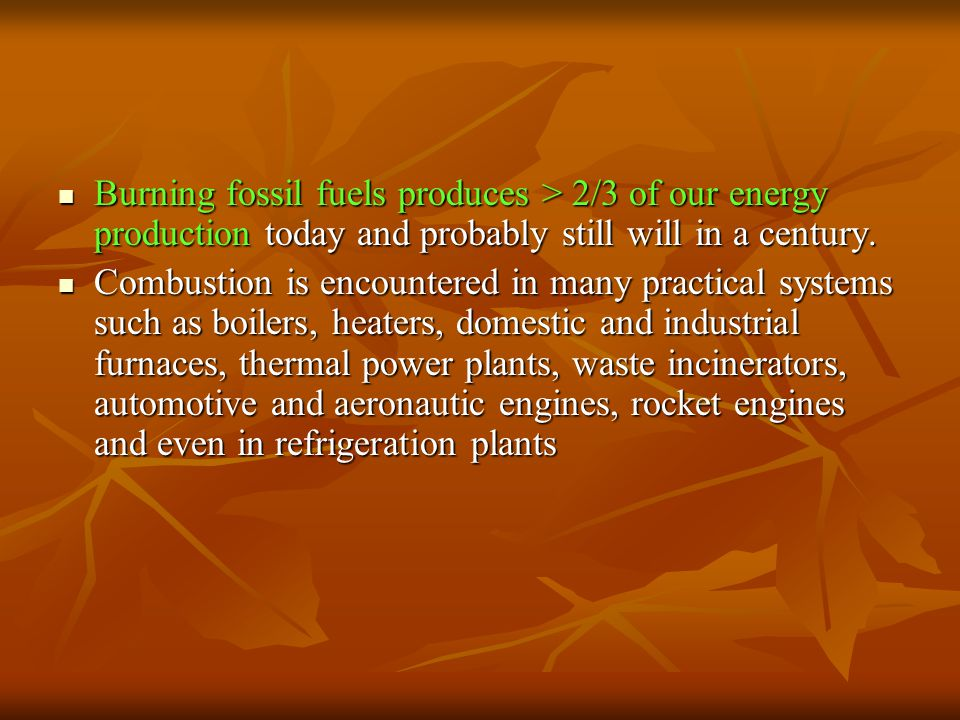 Burning fossil fuels produces > 2/3 of our energy production today and probably still will in a century.