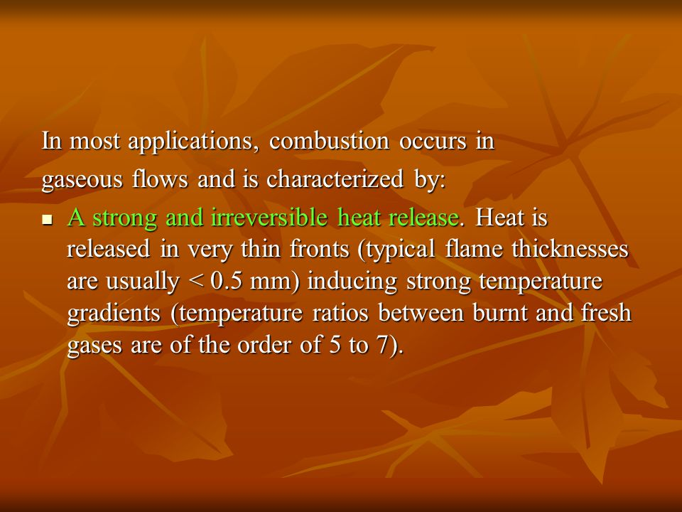 In most applications, combustion occurs in