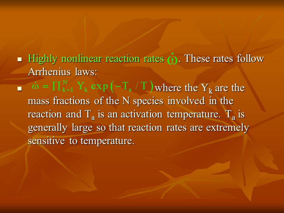 Highly nonlinear reaction rates . These rates follow Arrhenius laws: